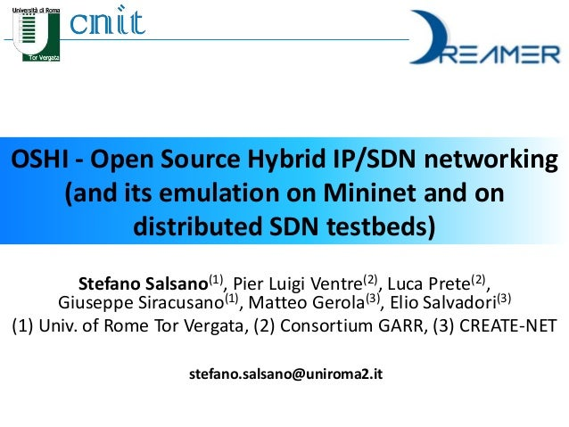 OSHI - Open Source Hybrid IP/SDN networking  (and its emulation on Mininet and on  distributed SDN testbeds)  Stefano Sals...
