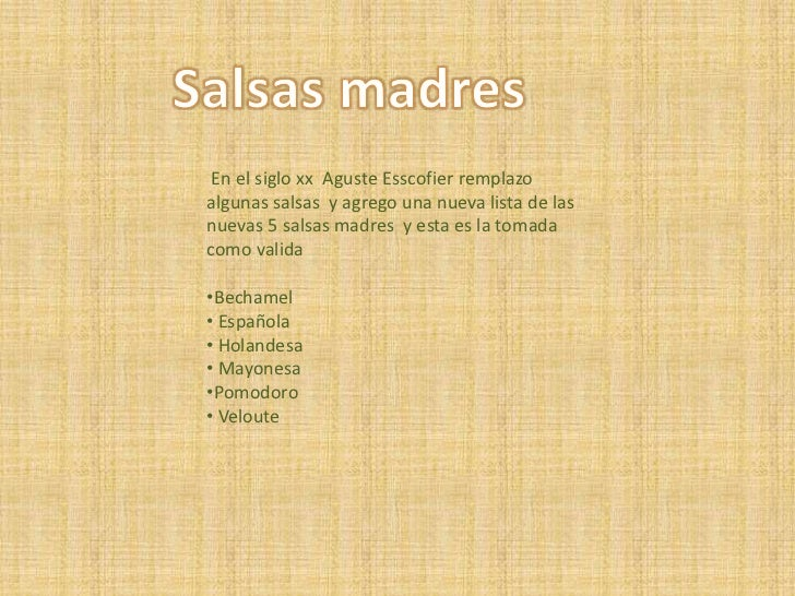 Salsas madres <br /> En el siglo xxAgusteEsscofier remplazo algunas salsas  y agrego una nueva lista de las nuevas 5 salsa...
