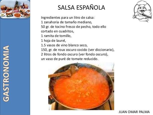 JUAN OMAR PALMA SALSA ESPAÑOLA Ingredientes para un litro de salsa: 1 zanahoria de tamaño mediano, 50 gr. de tocino fresco...