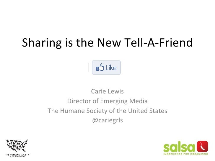 Sharing is the New Tell-A-Friend Carie Lewis Director of Emerging Media The Humane Society of the United States @cariegrls