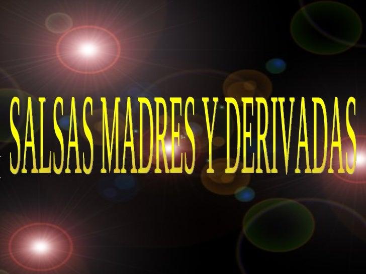 SALSAS MADRES Y DERIVADAS SALSAS MADRES Y DERIVADAS