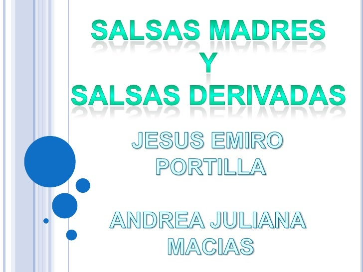 SALSAS MADRES<br />Y<br />SALSAS DERIVADAS<br />JESUS EMIRO <br />PORTILLA<br />ANDREA JULIANA <br />MACIAS<br />
