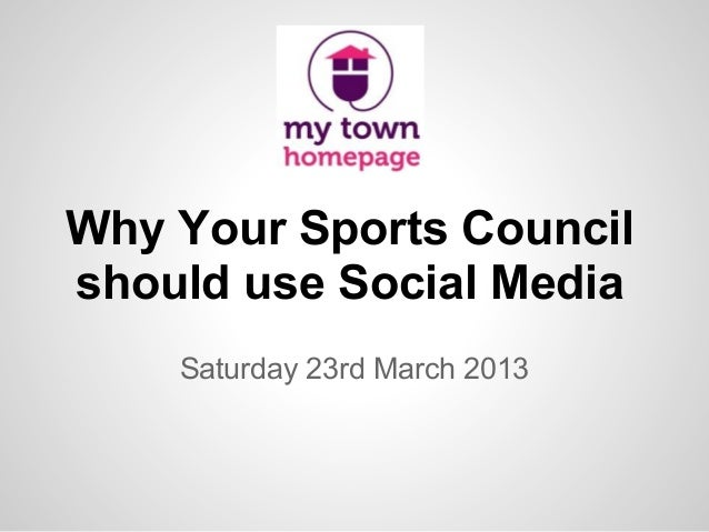 Why Your Sports Councilshould use Social MediaSaturday 23rd March 2013