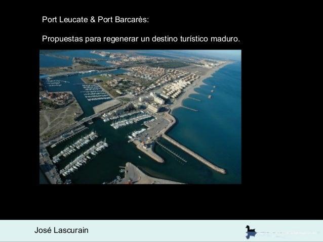 Port Leucate & Port Barcarès: Propuestas para regenerar un destino turístico maduro.José Lascurain