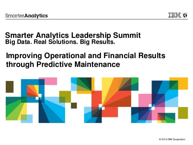 Smarter Analytics Leadership SummitBig Data. Real Solutions. Big Results.Improving Operational and Financial Resultsthroug...