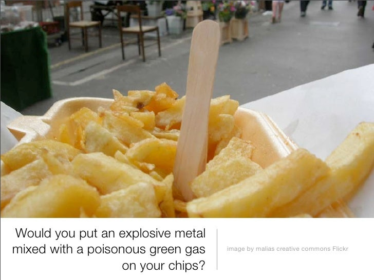 Would you put an explosive metal mixed with a poisonous green gas    image by malias creative commons Flickr              ...