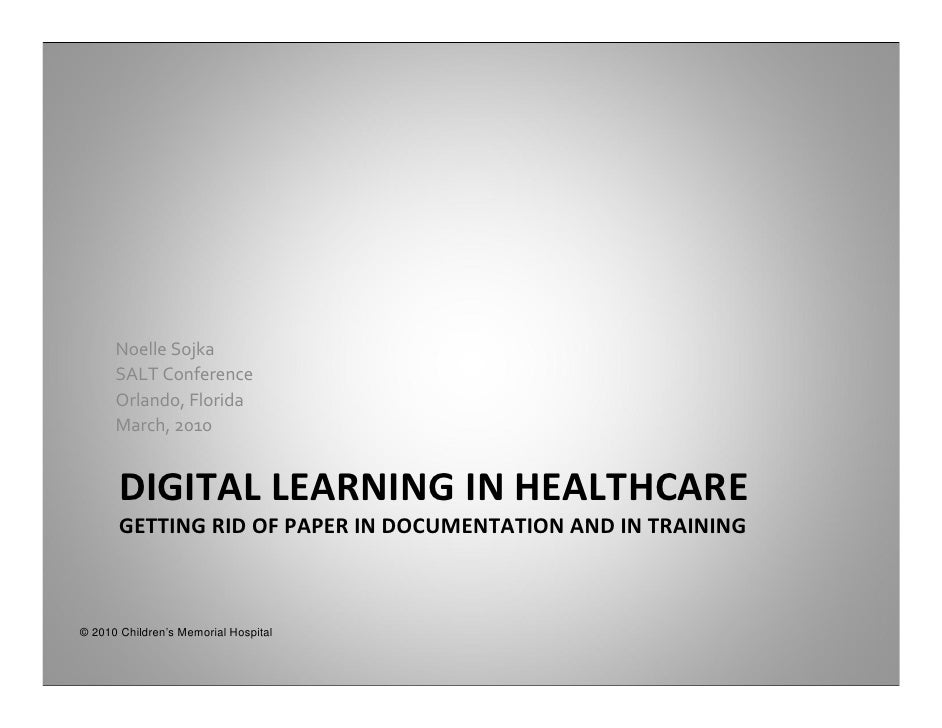 Noelle Sojka       SALT Conference       Orlando, Florida       March, 2010          DIGITAL LEARNING IN HEALTHCARE       ...