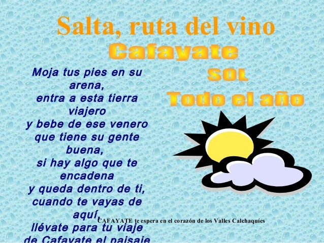 Salta, ruta del vino Moja tus pies en su arena, entra a esta tierra viajero y bebe de ese venero que tiene su gente buena,...