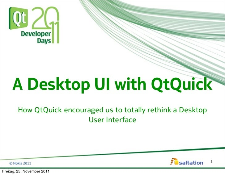 A Desktop UI with QtQuick        How QtQuick encouraged us to totally rethink a Desktop                          User Inte...