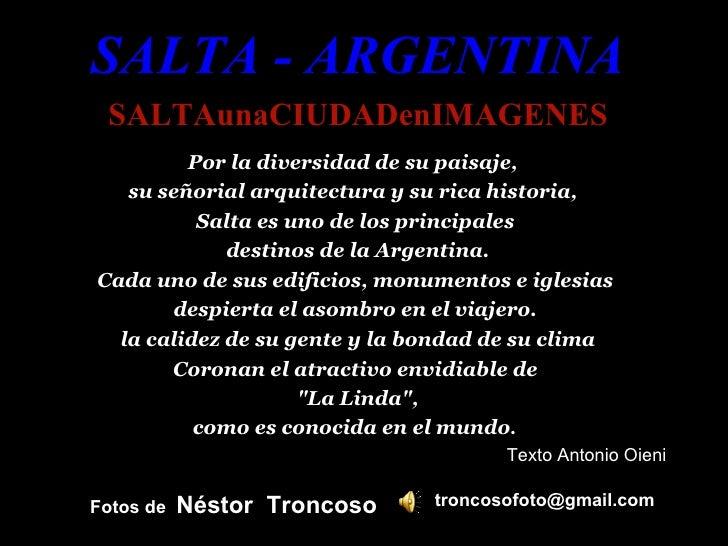 SALTA - ARGENTINA  SALTAunaCIUDADenIMAGENES          Por la diversidad de su paisaje,    su señorial arquitectura y su ric...