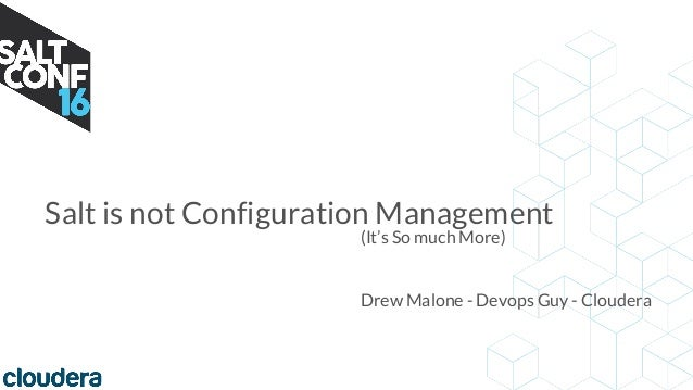 Salt is not Configuration Management (It's So much More) Drew Malone - Devops Guy - Cloudera