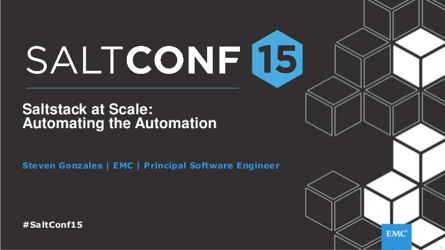 1 Saltstack at Scale: Automating the Automation Steven Gonzales | EMC | Principal Software Engineer #SaltConf15