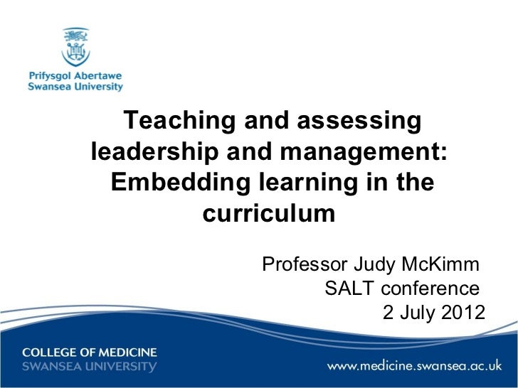 Teaching and assessingleadership and management:  Embedding learning in the         curriculum            Professor Judy M...