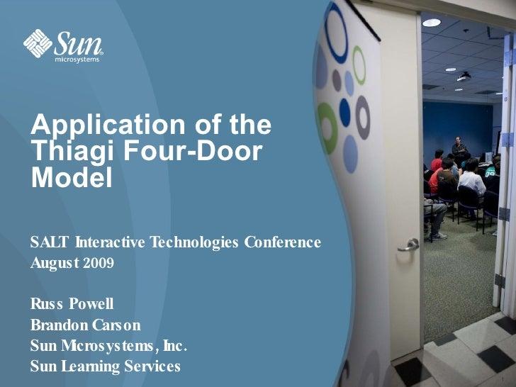 Application of the Thiagi Four-Door Model <ul><li>SALT  Interactive Technologies Conference </li></ul><ul><li>August 2009 ...