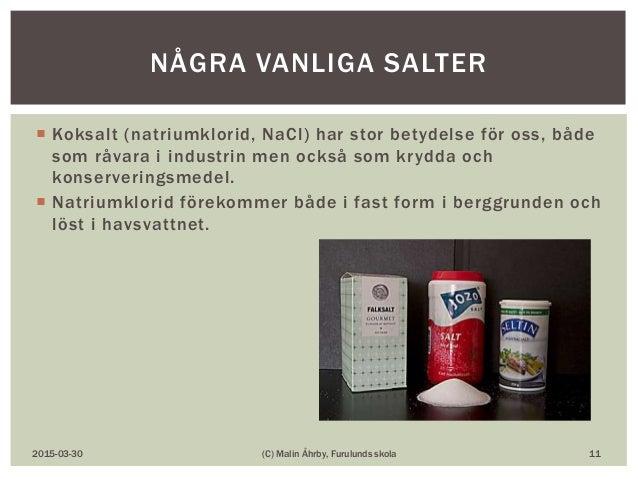 Koksalt (natriumklorid, NaCl) har stor betydelse för oss, både som råvara i industrin men också som krydda och konserver...
