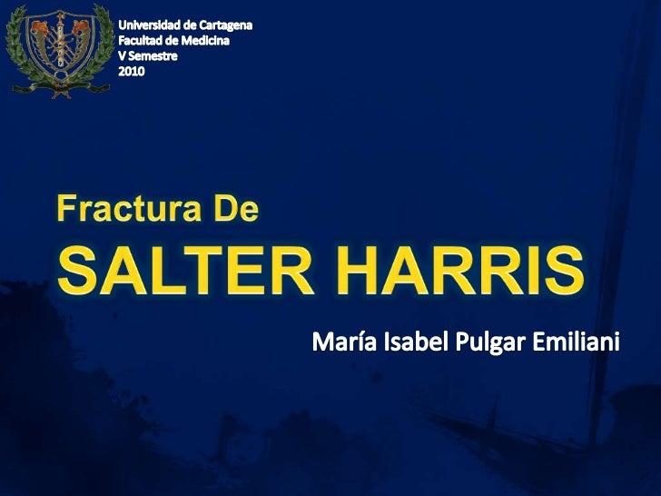Universidad de Cartagena<br />Facultad de Medicina <br />V Semestre <br />2010<br />Fractura De SALTER HARRIS<br />María I...