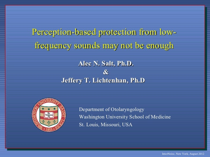 Perception-based protection from low-frequency sounds may not be enough             Alec N. Salt, Ph.D.                   ...