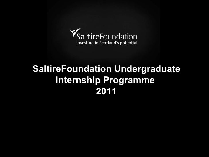 SaltireFoundation Undergraduate Internship Programme  2011