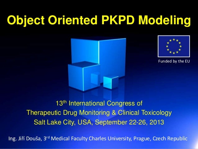Object Oriented PKPD Modeling 13th International Congress of Therapeutic Drug Monitoring & Clinical Toxicology Salt Lake C...