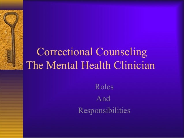 Correctional CounselingThe Mental Health Clinician              Roles              And          Responsibilities
