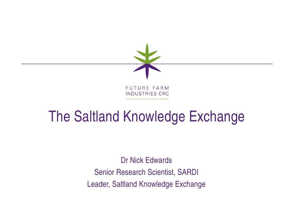 The Saltland Knowledge Exchange                  Dr Nick Edwards         Senior Research Scientist, SARDI                 ...