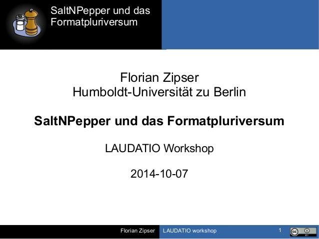 SaltNPepper und das  Formatpluriversum  Florian Zipser LAUDATIO workshop  1  Florian Zipser  Humboldt-Universität zu Berli...