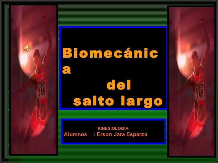 Biomecánica    del    salto largo KINESIOLOGIA Alumnos  : Erson Jara Esparza