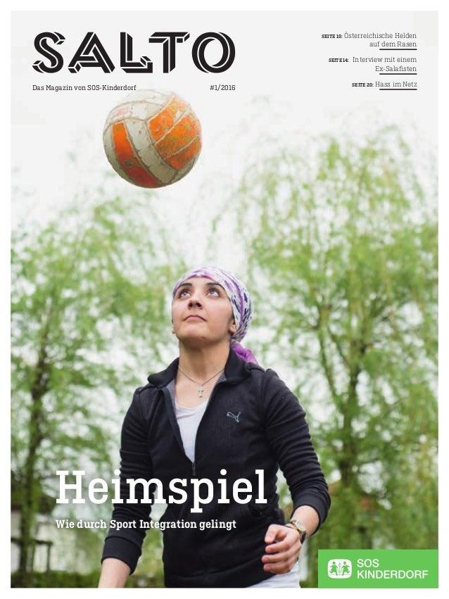 MF/1 Heimspiel Das Magazin von SOS-Kinderdorf #1/2016 Wie durch Sport Integration gelingt SEITE 10: Österreichische Helden...