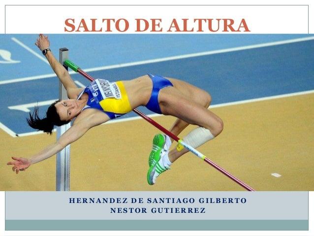 SALTO DE ALTURA  HERNANDEZ DE SANTIAGO GILBERTO  NESTOR GUTIERREZ