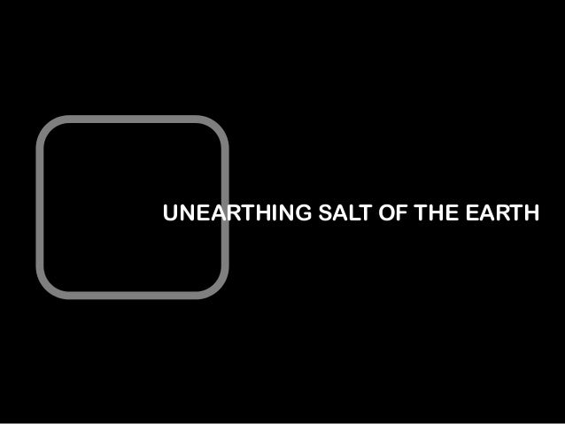 UNEARTHING SALT OF THE EARTH