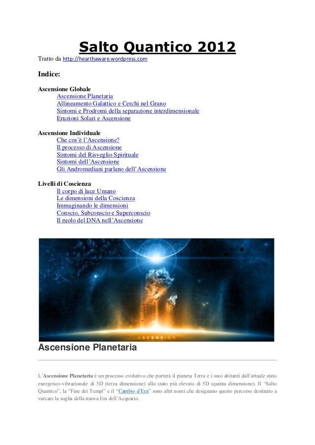 Salto Quantico 2012Tratto da http://hearthaware.wordpress.comIndice:Ascensione Globale      Ascensione Planetaria      All...