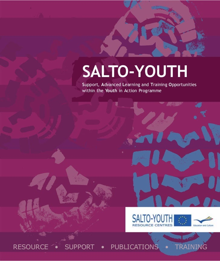 SALTO-YOUTH               Support, Advanced Learning and Training Opportunities               within the Youth in Action P...