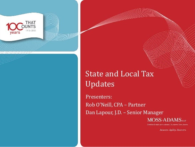 State and Local Tax Updates Presenters: Rob O'Neill, CPA – Partner Dan Lapour, J.D. – Senior Manager  1