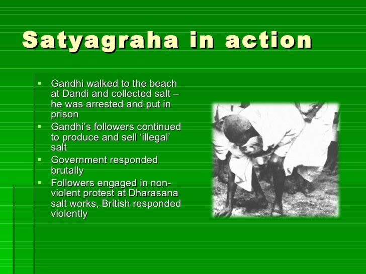 is gandhian mode of protest satyagraha In present scenario, satyagraha is more than a political tool of resistance it is a holistic approach towards life, based on the ideals of truth and moral courage the similarities of the satyagraha to some of the greatest philosophical and religious tenets of the world have been observed and much written about.