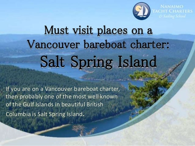 Must visit places on a Vancouver bareboat charter: Salt Spring Island If you are on a Vancouver bareboat charter, then pro...