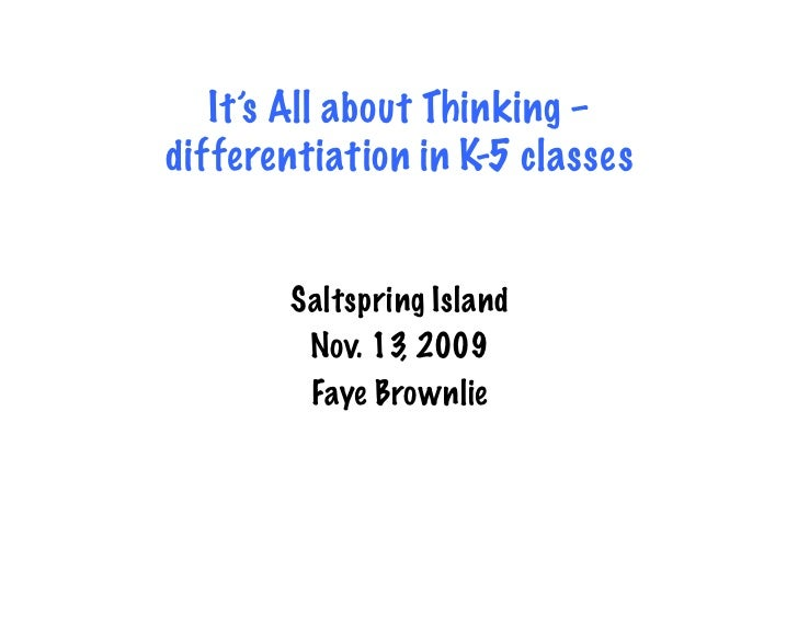 It's All about Thinking – differentiation in K-5 classes          Saltspring Island         Nov. 13, 2009         Faye Bro...