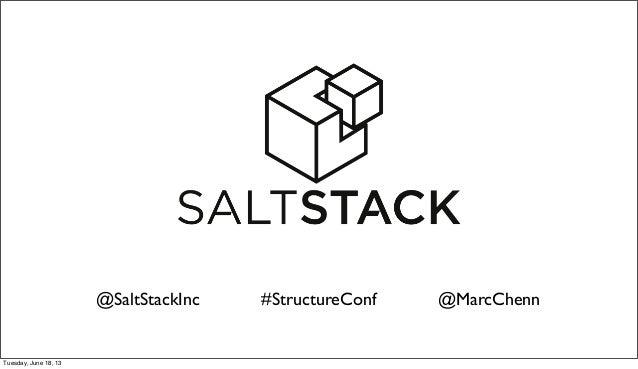 @SaltStackInc #StructureConf @MarcChennTuesday, June 18, 13