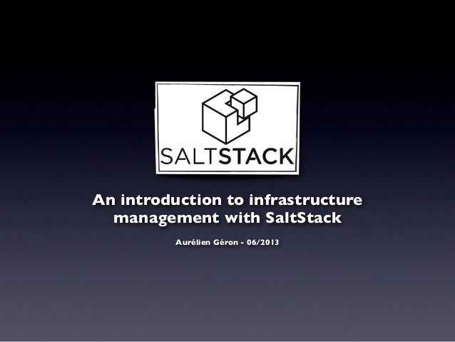 An introduction to infrastructure management with SaltStack Aurélien Géron - 06/2013