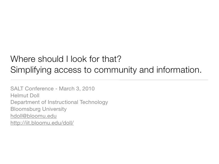 Where should I look for that? Simplifying access to community and information. SALT Conference - March 3, 2010 Helmut Doll...
