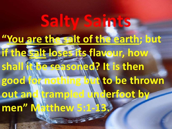 """Salty Saints """"You are the salt of the earth; but if the salt loses its flavour, how shall it be seasoned? It is then good ..."""