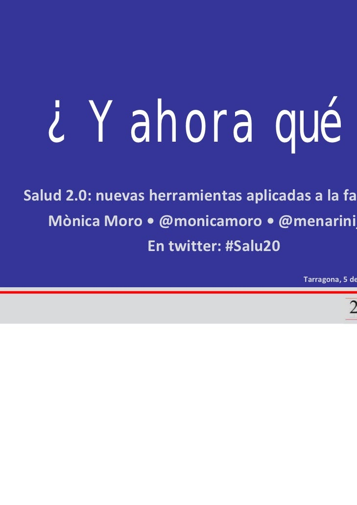 ¿ Y ahora qué ?Salud 2.0:nuevas herramientas aplicadas alafarmacia   MònicaMoro•@monicamoro •@menarini_es          ...