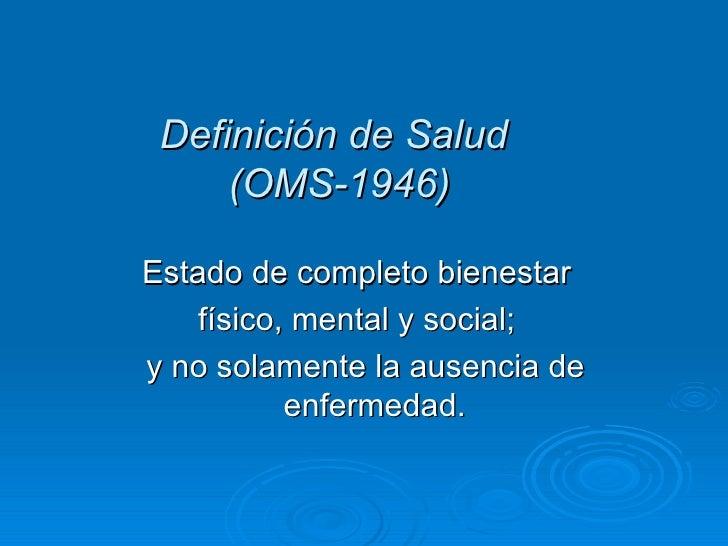Definición de Salud  (OMS-1946) <ul><li>Estado de completo bienestar  </li></ul><ul><li>físico, mental y social;  </li></u...