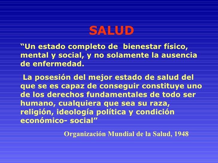 """SALUD """" Un estado completo de  bienestar físico, mental y social, y no solamente la ausencia de enfermedad. La posesión de..."""