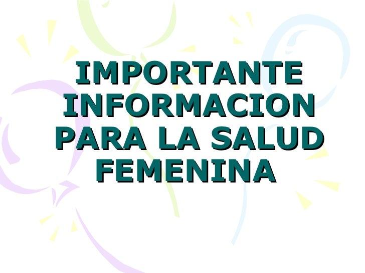 IMPORTANTE INFORMACION PARA LA SALUD FEMENINA