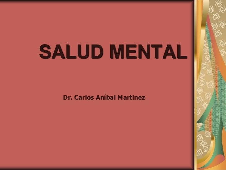 SALUD MENTAL Dr. Carlos Aníbal Martinez