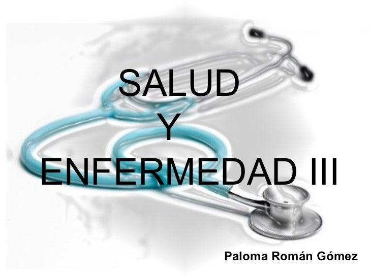 SALUD Y    ENFERMEDAD III Paloma Román Gómez