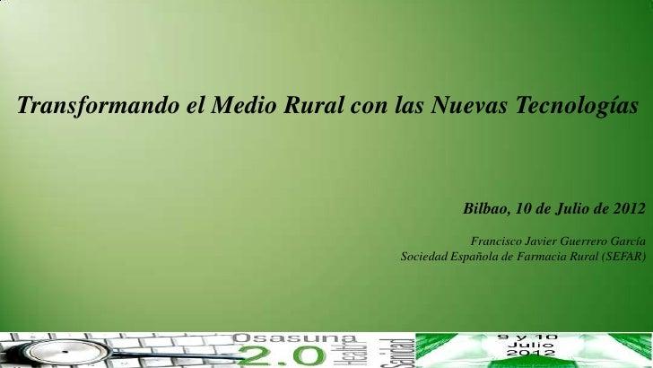 Transformando el Medio Rural con las Nuevas Tecnologías                                            Bilbao, 10 de Julio de ...
