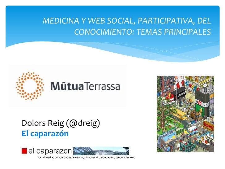 MEDICINA Y WEB SOCIAL, PARTICIPATIVA, DEL            CONOCIMIENTO: TEMAS PRINCIPALESDolors Reig (@dreig)El caparazón