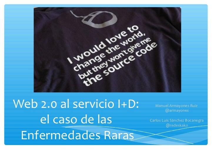 Web 2.0 al servicio I+D:     Manuel Armayones Ruiz                                 @armayones    el caso de las         Ca...