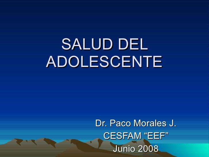 """SALUD DEL ADOLESCENTE Dr. Paco Morales J. CESFAM """"EEF"""" Junio 2008"""